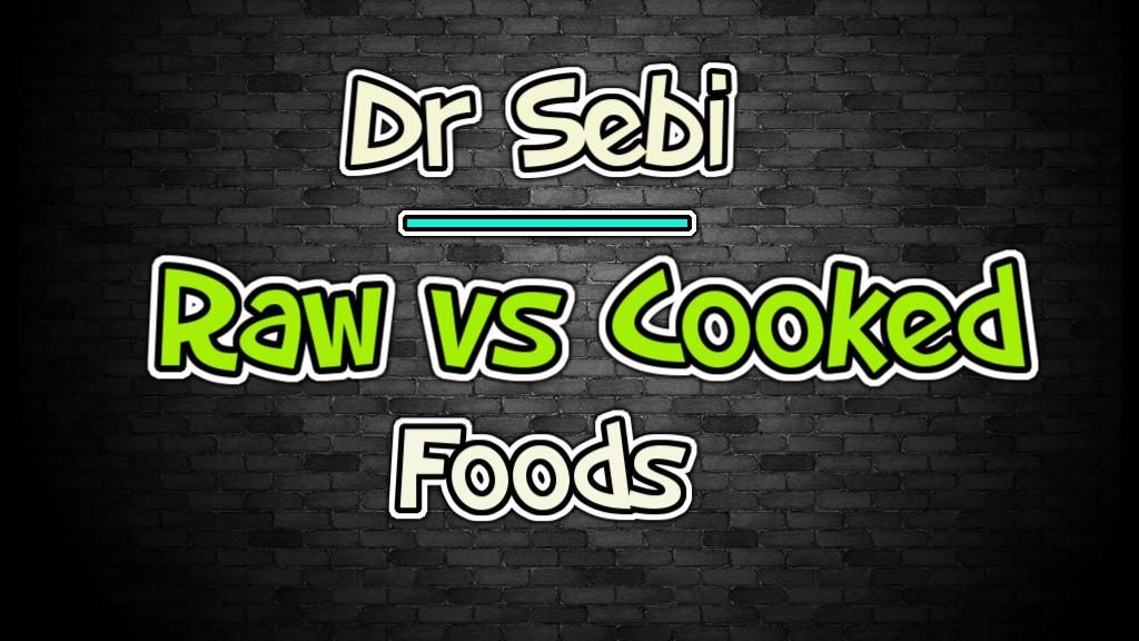 Cooked vs Raw Foods - Dr Sebi